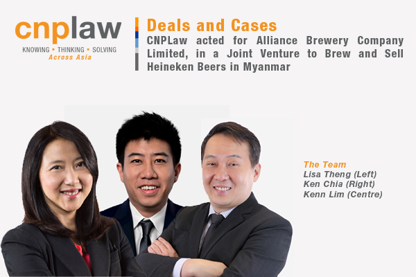 CNPLaw acted for Alliance Brewery Company Limited, in a Joint Venture to Brew and Sell Heineken Beers in Myanmar