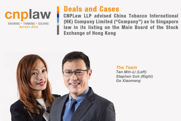 "CNPLaw LLP advised China Tobacco International (HK) Company Limited (""Company"") as to Singapore law in its listing on the Main Board of the Stock Exchange of Hong Kong"