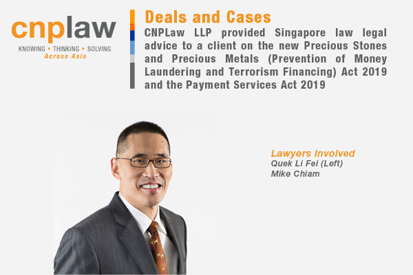 CNPLaw provided Singapore law legal advice to a client on the new Precious Stones and Precious Metals Prevention of Money Laundering and Terrorism Financing Act 2019