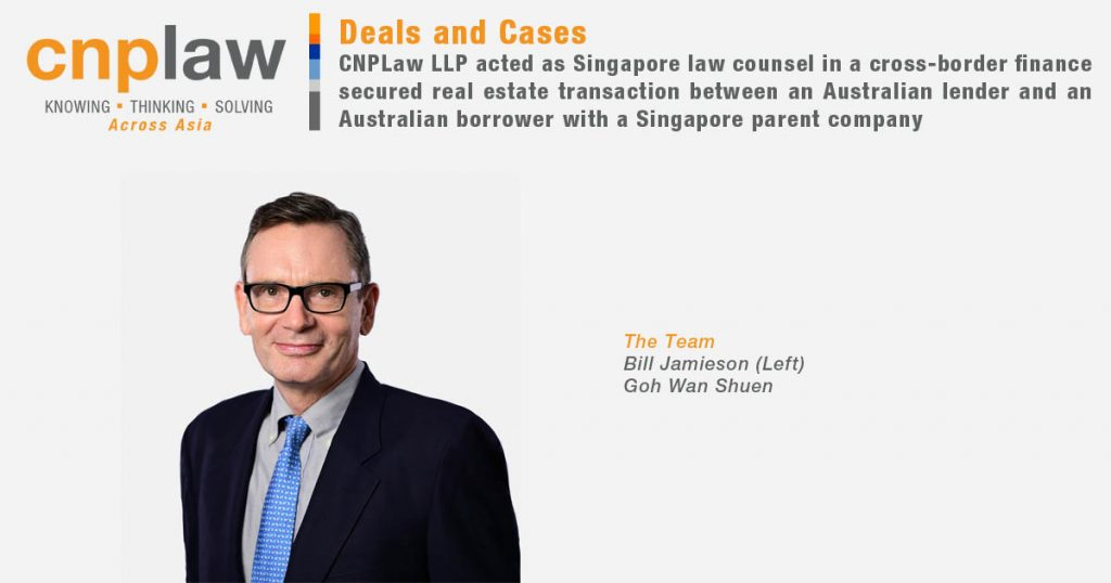 CNPLaw LLP acted as Singapore law counsel in a cross-border finance secured real estate transaction between an Australian lender and an Australian borrower with a Singapore parent company