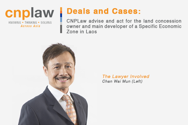 CNPLaw advise and act for the land concession owner and main developer of a Specific Economic Zone in Laos