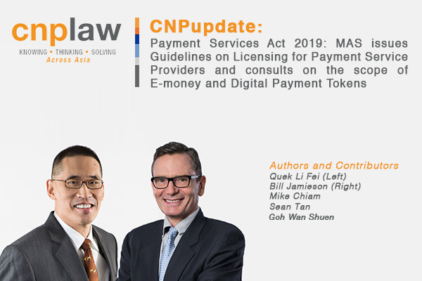 Payment Services Act 2019- MAS issues Guidelines on Licensing for Payment Service Providers and consults on the scope of E-money and Digital Payment Tokens