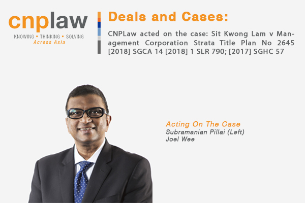 CNPLaw acted on the case- Sit Kwong Lam v Management Corporation Strata Title Plan No 2645 [2018] SGCA 14 [2018] 1 SLR 790; [2017] SGHC 57