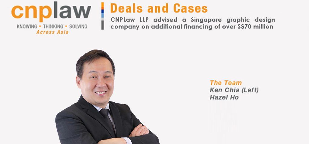 CNPLaw LLP advised a Singapore graphic design company on additional financing of over S$70 million
