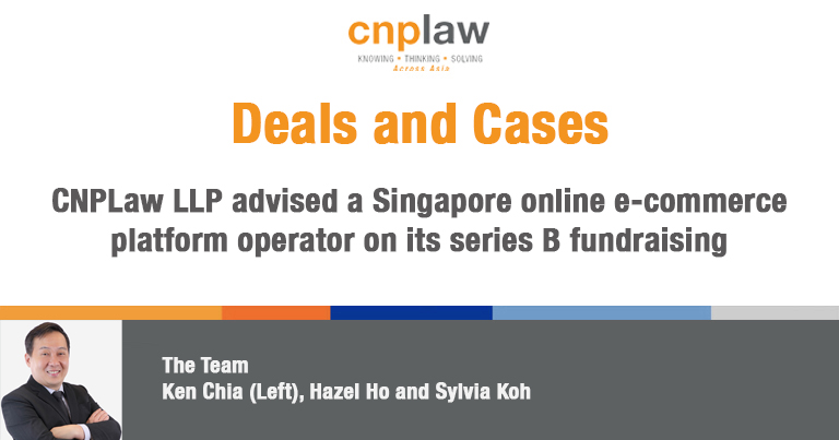 CNPLaw LLP advised a Singapore online e-commerce platform operator on its series B fundraising