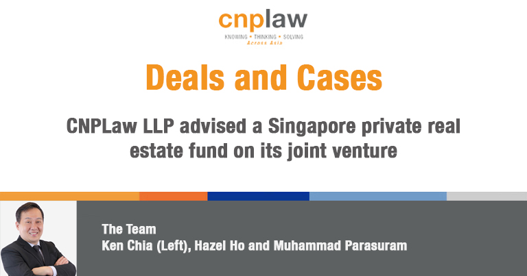 CNPLaw LLP advised a Singapore private real estate fund on its joint venture