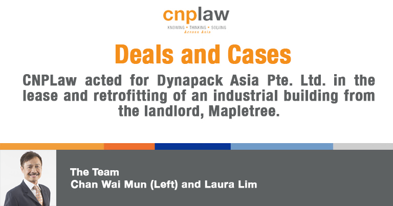 CNPLaw acted for Dynapack Asia Pte. Ltd. in the lease and retrofitting of an industrial building from the landlord, Mapletree.