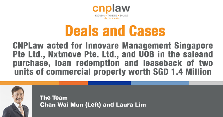 CNPLaw acted for Innovare Management Singapore Pte Ltd., Nxtmove Pte. Ltd., and UOB in the saleand purchase, loan redemption and leaseback of two units of commercial property worth SGD 1.4 Million