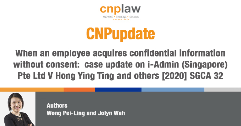 When an employee acquires confidential information without consent- case update on i-Admin (Singapore) Pte Ltd V Hong Ying Ting and others [2020] SGCA 32