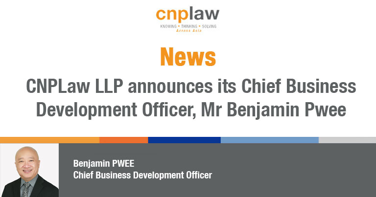 CNPLaw LLP announces its Chief Business Development Officer, Mr Benjamin Pwee