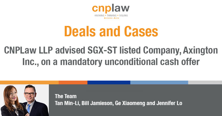 CNPLaw LLP advised SGX-ST listed Company, Axington Inc., on a mandatory unconditional cash offer