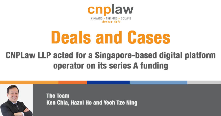 CNPLaw LLP acted for a Singapore-based digital platform operator on its series A funding