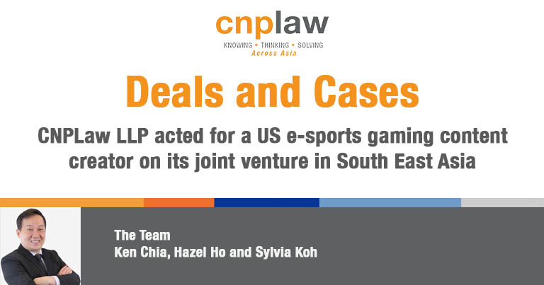 CNPLaw LLP acted for a US e-sports gaming content creator on its joint venture in South East Asia