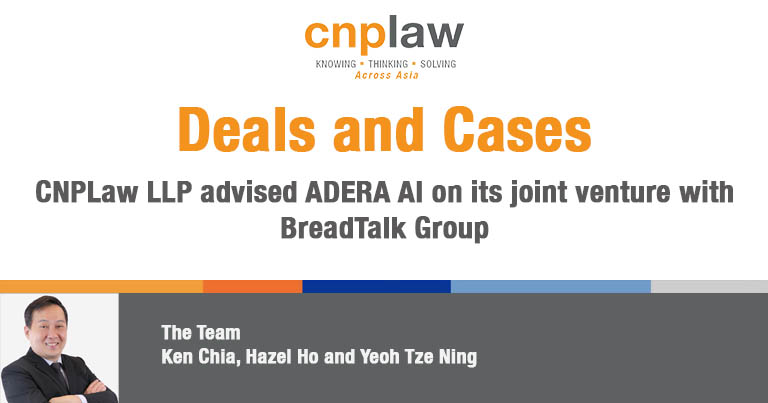 CNPLaw LLP advised ADERA AI on its joint venture with BreadTalk Group