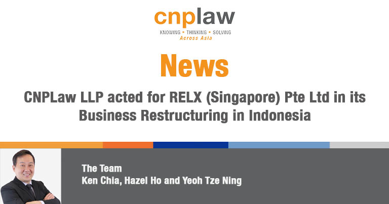 CNPLaw LLP acted for RELX (Singapore) Pte Ltd in its Business Restructuring in Indonesia