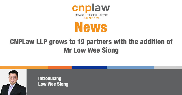 CNPLaw LLP grows to 19 partners with the addition of Mr Low Wee Siong