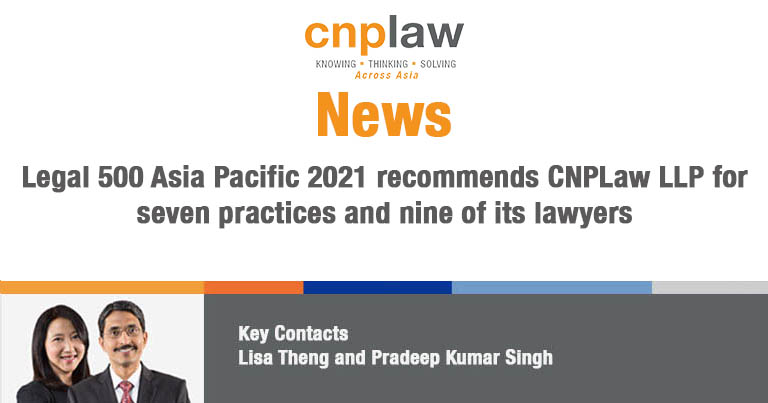 Legal 500 Asia Pacific 2021 recommends CNPLaw LLP for seven practices and nine of its lawyers