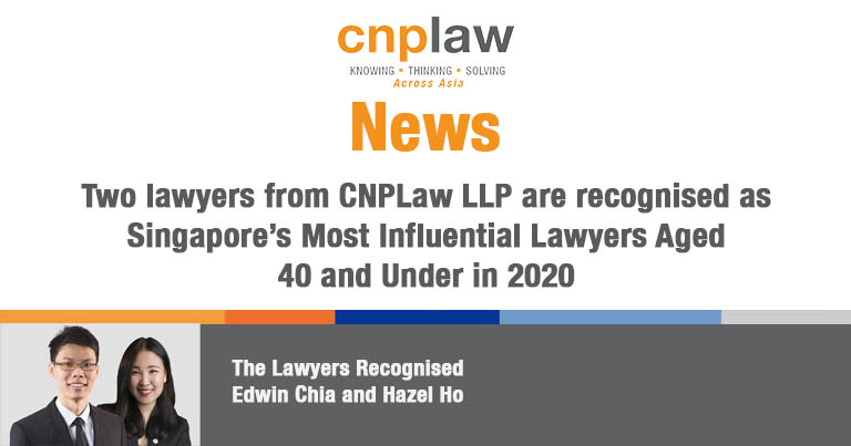 Two lawyers from CNPLaw LLP are recognised as Singapore's Most Influential Lawyers Aged 40 and Under in 2020