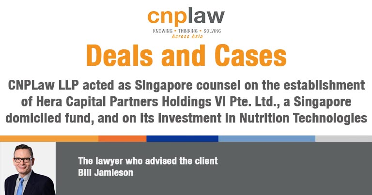 CNPLaw LLP acted as Singapore counsel on the establishment of Hera Capital Partners Holdings VI Pte. Ltd., a Singapore domiciled fund, and on its investment in Nutrition Technologies