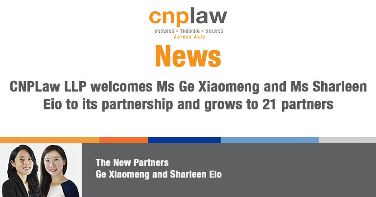 CNPLaw LLP welcomes Ms Ge Xiaomeng and Ms Sharleen Eio to its partnership and grows to 21 partners (1)
