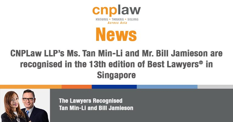 CNPLaw LLP's Ms. Tan Min-Li and Mr. Bill Jamieson are recognised in the 13th edition of Best Lawyers® in Singapore