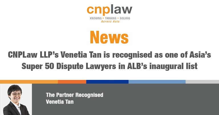 CNPLaw LLP's Venetia Tan is recognised as one of Asia's Super 50 Dispute Lawyers in ALB's inaugural list